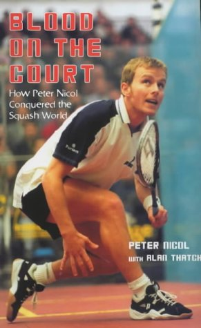Blood on the Court: How Peter Nicol Conquered the Squash World por Peter Nicol