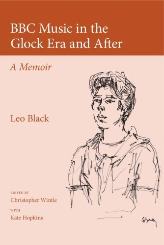 BBC Music in the Glock Era and After: A Memoir by Leo Black (2010-04-15)
