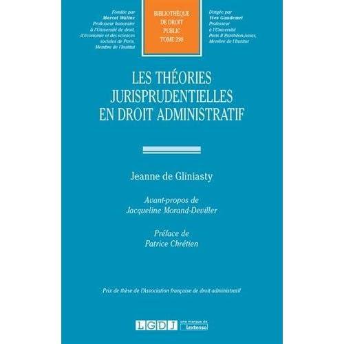 Les théories jurisprudentielles en droit administratif. Tome 298