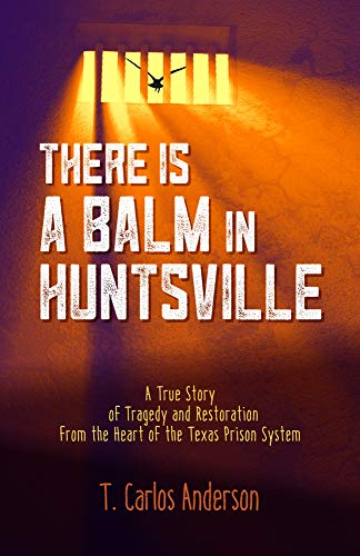 There Is a Balm in Huntsville: A True Story of Tragedy and Restoration from the Heart of the Texas Prison System (Rehabilitation Services-andrew)