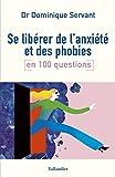 Se libérer de l'anxiété et des phobies en 100 questions...