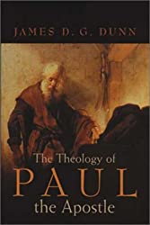 The Theology of Paul the Apostle (New Testament) by James D. G. Dunn (1997-01-02)