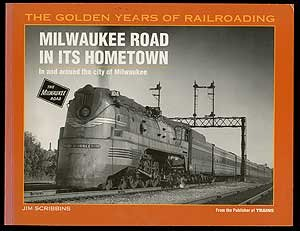 Milwaukee Road in Its Hometown : In and Around the City of Milwaukee (Golden Years of Railroading)