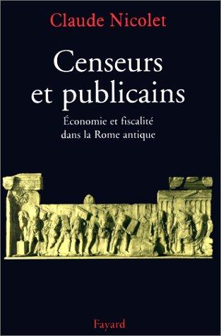 Censeurs et publicains: économie et fiscalité dans la Rome antique