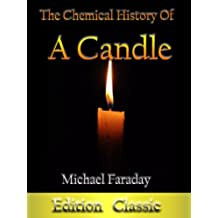 The Chemical History Of A Candle by Michael Faraday (Annotated & Illustrated) (English Edition)
