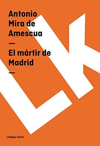 El mártir de Madrid (Teatro) por Antonio Mira de Amescua
