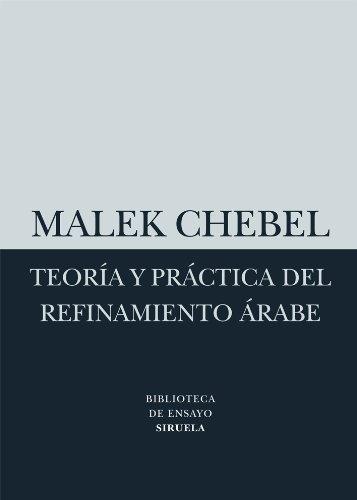 Teoría y práctica del refinamiento árabe (Biblioteca de Ensayo / Serie menor) por Malek Chebel
