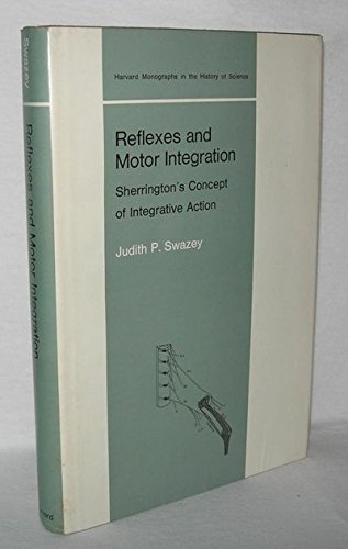 Reflexes and Motor Integration: Sherrington's Concept of Integrative Action (Harvard Monographs in the History of Sci) por President Judith P Swazey