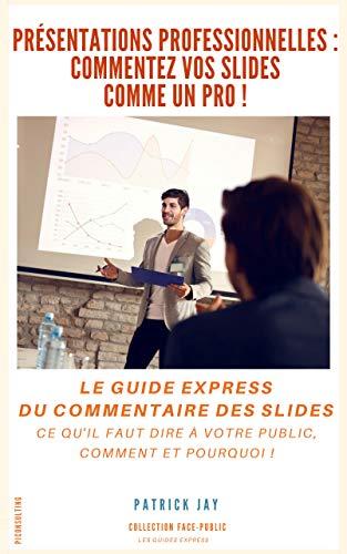 Présentations professionnelles : commentez vos slides comme un pro ! par Patrick JAY