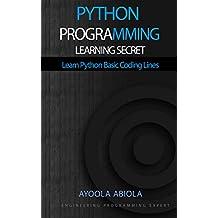 PYTHON PROGRAMMING LEARNING SECRET: Learn Python Basic Coding Lines (English Edition)