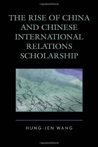 The Rise of China and Chinese International Relations Scholarship (Challenges Facing Chinese Political Development) by Hung-jen Wang (2013-08-23)