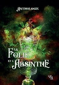 La Folie et l'Absinthe par Émilie Chevallier Moreux