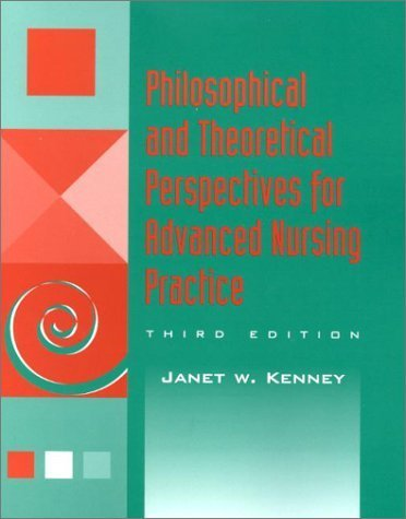 Philosophical and Theoretical Perspectives for Advanced Nursing Practice (Jones and Bartlett Series in Nursing) by Janet W. Kenney (2002-01-15)