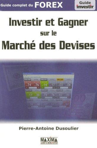 Investir et gagner sur le marché des devises : Guide complet du FOREX par Dusoulier Pierre-Antoine