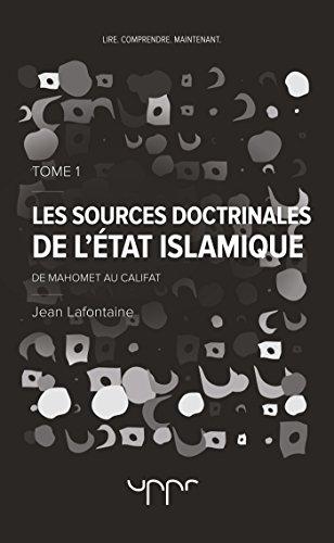 Les sources doctrinales de l'Etat Islamique Tome 1: De Mahomet au Califat par Jean Lafontaine