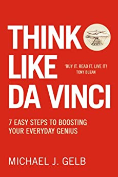 Think Like Da Vinci: 7 Easy Steps to Boosting Your Everyday Genius by [Gelb, Michael]