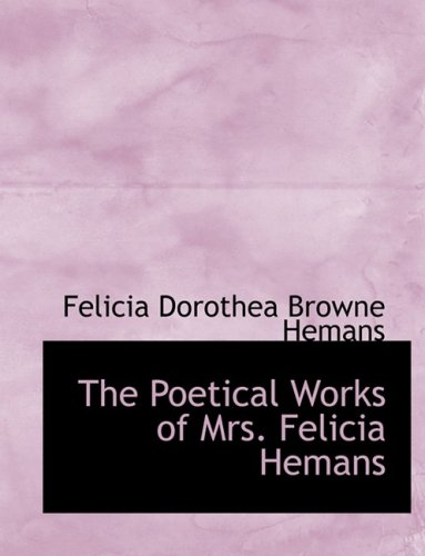 The Poetical Works of Mrs. Felicia Hemans