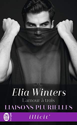 Liaisons plurielles (Tome 1) - L'amour à trois par Elia Winters