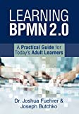 Learning BPMN 2.0: A Practical Guide for Today's Adult Learners