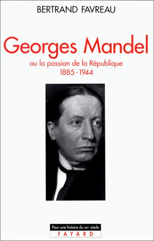 Georges Mandel, ou, La passion de la République 1885-1944