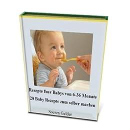 Rezepte für Babys von 6-36 Monate. 20 Baby Rezepte zum selber machen.
