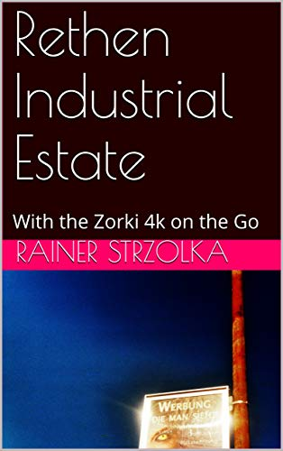 Rethen Industrial Estate : With the Zorki 4k on the Go (English Edition)