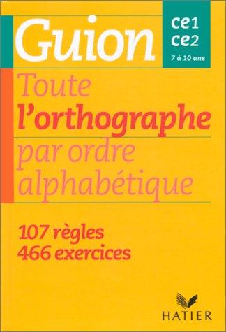 Toute l'orthographe par ordre alphabétique - CE1, CE2