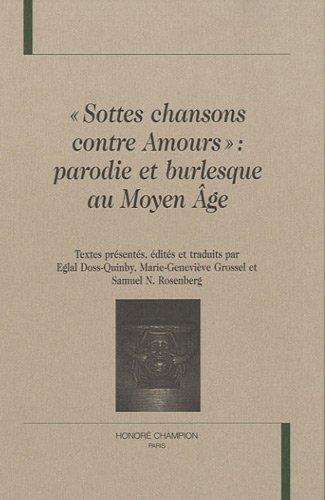 Sottes chansons contre amours : parodie et burlesque au Moyen Age par Eglal Doss-Quinby