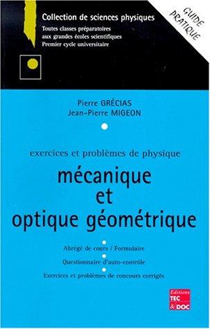 Exercices et problèmes de physique mécanique, optique géométrique