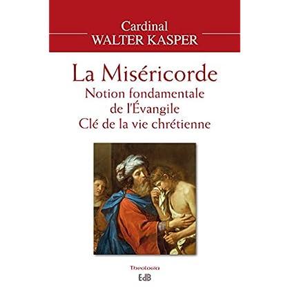 La Miséricorde: Notion fondamentale de l'Evangile - Clé de la vie chrétienne (Theologia)