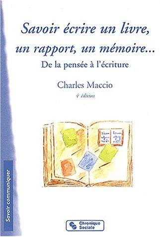Savoir écrire un livre, un rapport, un mémoire. : De la pensée à l'écriture par Charles Maccio