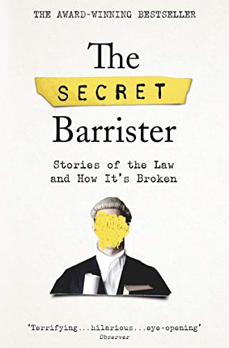 The Secret Barrister: Stories of the Law and How It's Broken by [Barrister, The Secret]