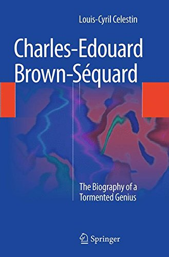 Charles-Edouard Brown-Séquard: The Biography of a Tormented Genius