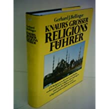 Knaurs Grosser Religionsführer: 670 Religionen, Kirchen und Kulte, weltanschaulich-religiöse Bewegungen und Gesellschaften sowie religionsphilosophische Schulen