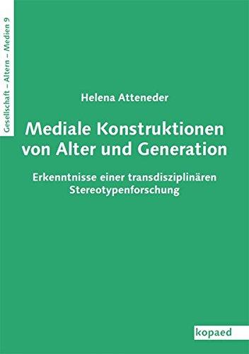 Mediale Konstruktionen von Alter und Generation: Erkenntnisse einer transdisziplinären Stereotypenforschung (Gesellschaft – Alter(n) – Medien)
