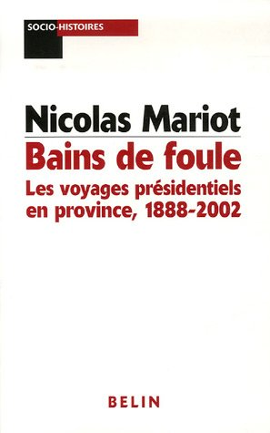 Bains de foule : Les voyages présidentiels en province, 1888-2002