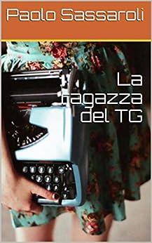 La ragazza del tg (Italian Edition) by [Paolo Sassaroli]