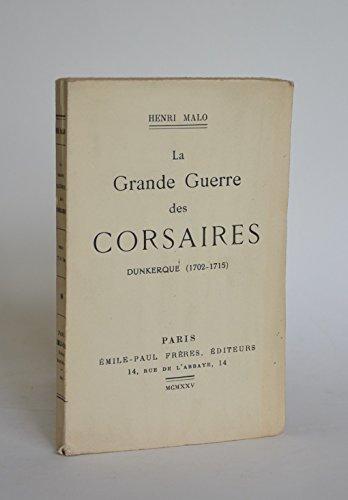 Henri Malo. La Grande Guerre des corsaires. Dunkerque 1702-1715