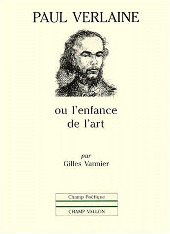 Paul Verlaine, ou, L'enfance de l'art par Gilles Vannier
