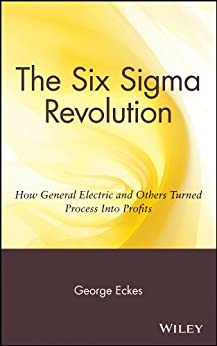 The Six Sigma Revolution: How General Electric and Others Turned Process Into Profits by [Eckes, George]