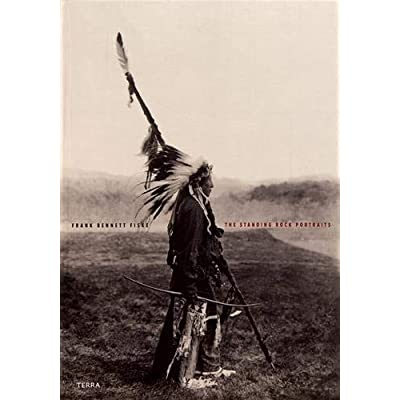 The Standing Rock Portraits: Sioux Photographed by Frank Bennett Fiske 1900-1915
