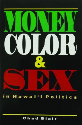 Money, Color & Sex in Hawai'I's Politics