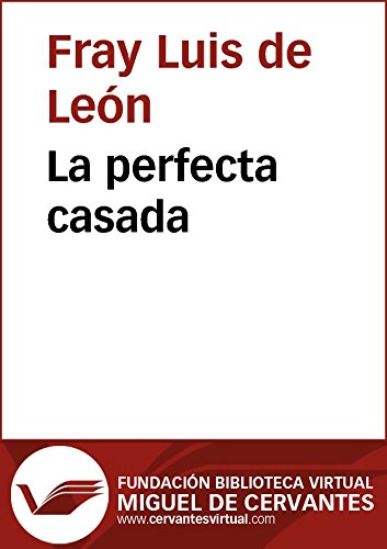 La perfecta casada (Biblioteca Virtual Miguel de Cervantes) por Fray Luis De León