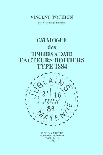 Catalogue des timbres  date, facteurs boitiers type 1884