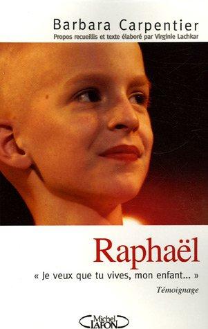 Raphaël : Je veux que tu vives, mon enfant.