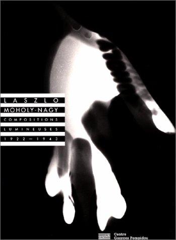 László Moholy-Nagy: Compositions lumineuses, 1922-1943 : photogrammes des collections du Musée national d'art moderne-Centre de création industrielle, ... Pompidou, Paris et du Musée Folkwang, Essen