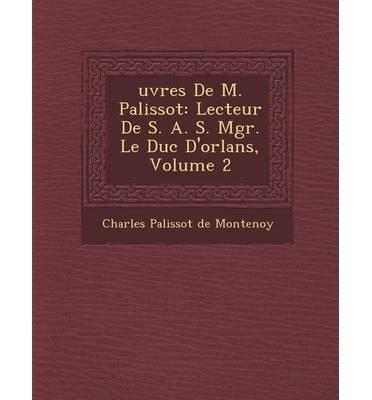 Uvres de M. Palissot: Lecteur de S. A. S. Mgr. Le Duc D'Orl ANS, Volume 2 (Paperback)(French) - Common