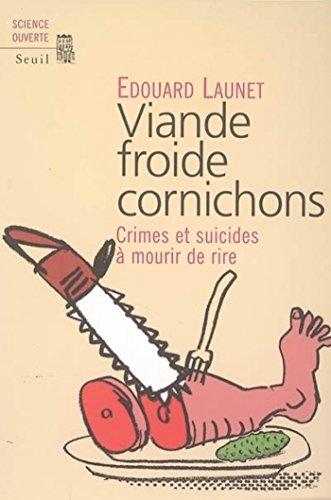 Viande froide cornichons. Crimes et suicides à mourir de rire: Crimes et suicides à mourir de rire