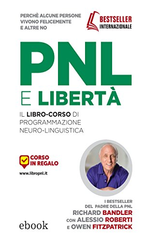PNL e Libertà: Il libro-corso di Programmazione Neuro-Linguistica