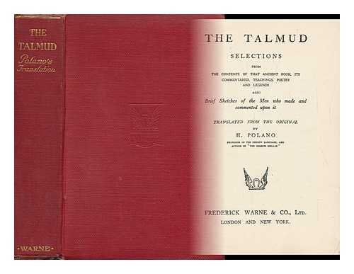 The Talmud. Selections from the Contents of That Ancient Book... Also, Brief Sketches of the Men Who Made and Commented Upon it / Translated by H. Polano